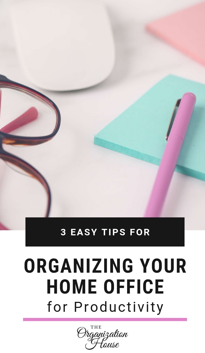 3 Tips for Organizing Your Home Office for Productivity - TheOrganizationHouse.com