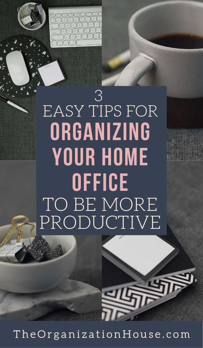 3 Easy Tips for Organizing Your Home Office to be More Productive - TheOrganizationHouse.com