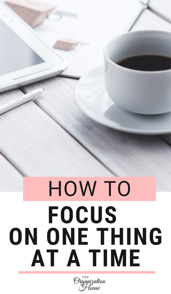 How to Focus on One Thing at a Time - Learning to Master Distractions - TheOrganizationHouse.com