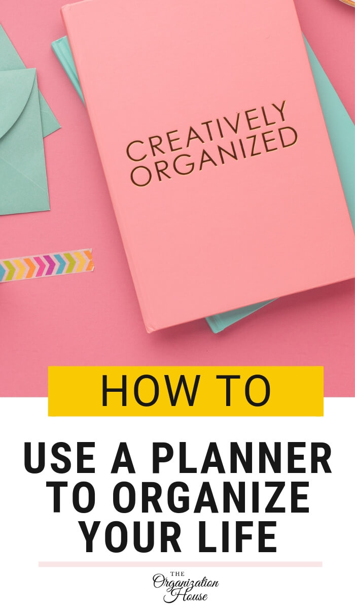 How to Use a Planner to Organize Your Life - TheOrganizationHouse.com