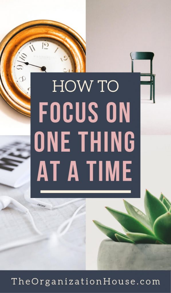 Learn How to Focus on One Thing at a Time - TheOrganizationHouse.com