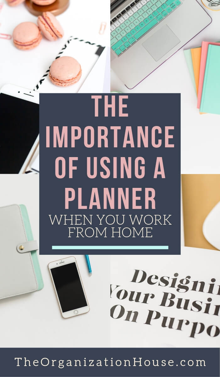 The Importance of Using a Planner When You Work from Home - The Organization House