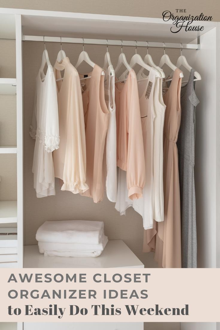 Awesome Closet Organizer Ideas to Easily Do This Weekend - The Organization House - TheOrganizationHouse.com