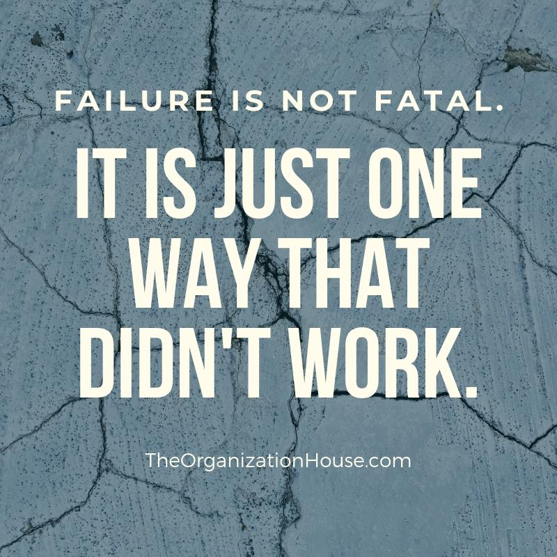 Empowering Beliefs for Success 3 - Failure is not fatal. It is just one way that didn't work. - TheOrganizationHouse.com