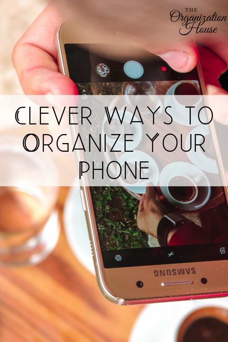 Clever Ways to Organize Your Phone - TheOrganizationHouse.com
