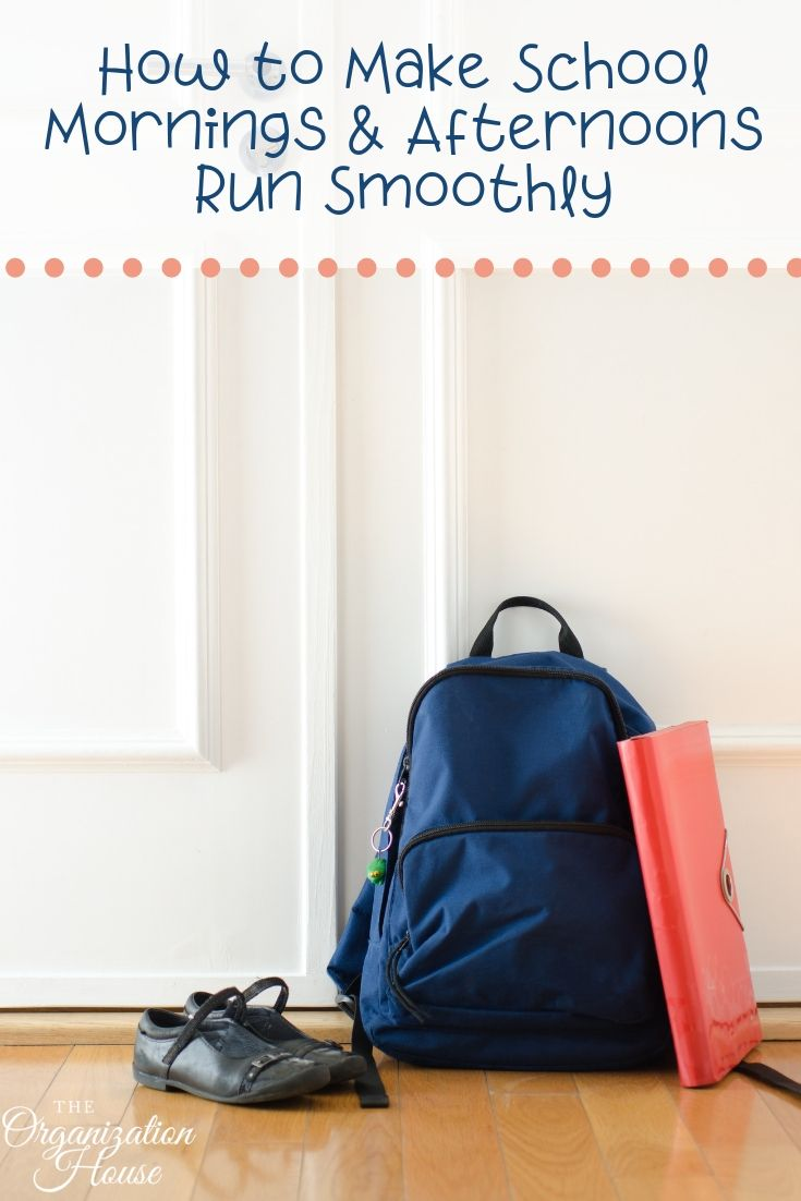 How to Make School Mornings and Afternoons Run Smoothly  - TheOrganizationHouse.com