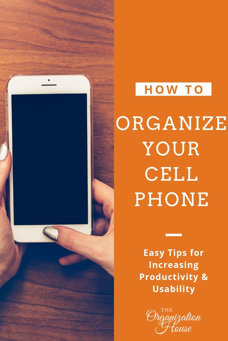 How to Organize Your Cell Phone - TheOrganizationHouse.com
