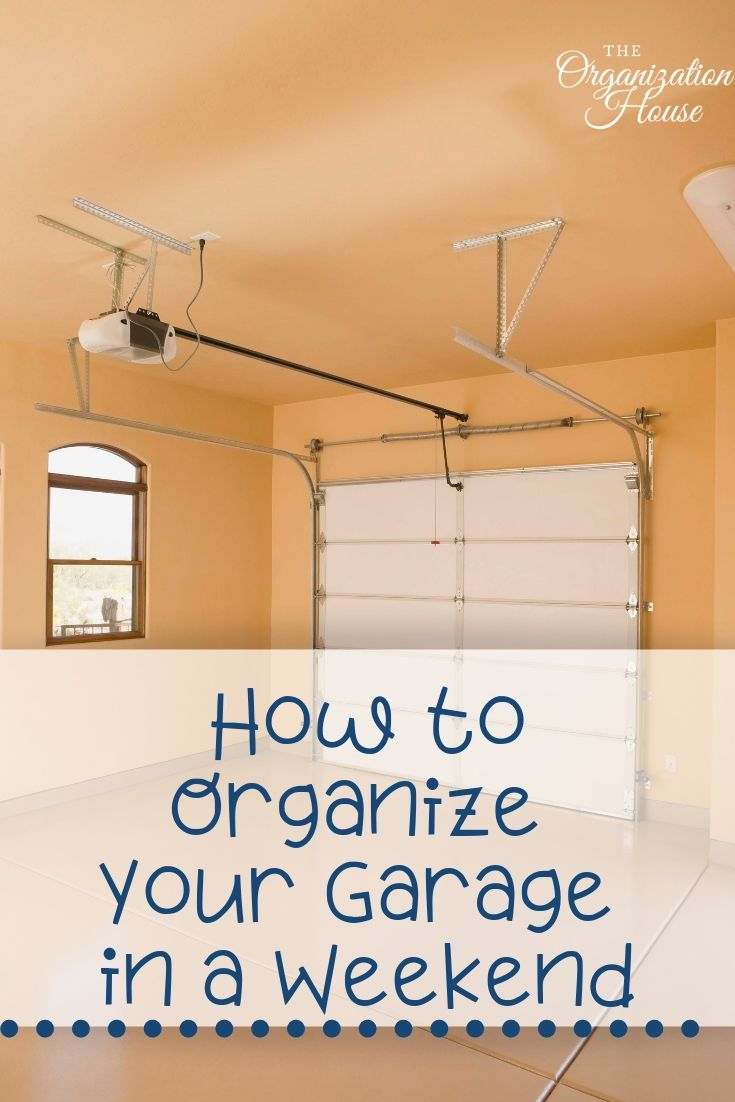 How to Organize Your Garage in a Weekend  - TheOrganizationHouse.com