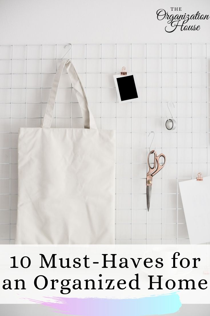 Top 10 Must-Haves for an Organized Home - TheOrganizationHouse.com