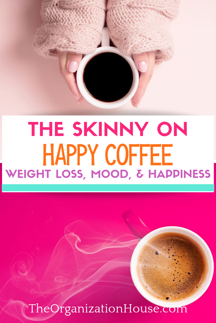 The Skinny on Happy Coffee - Weight Loss, Mood, Happiness  - TheOrganizationHouse.com