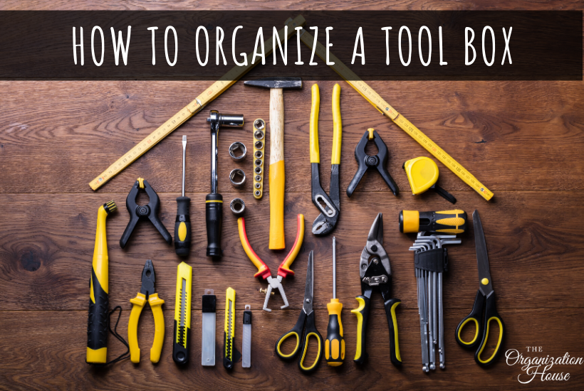 How to get and keep your tool box organized! The Organization House