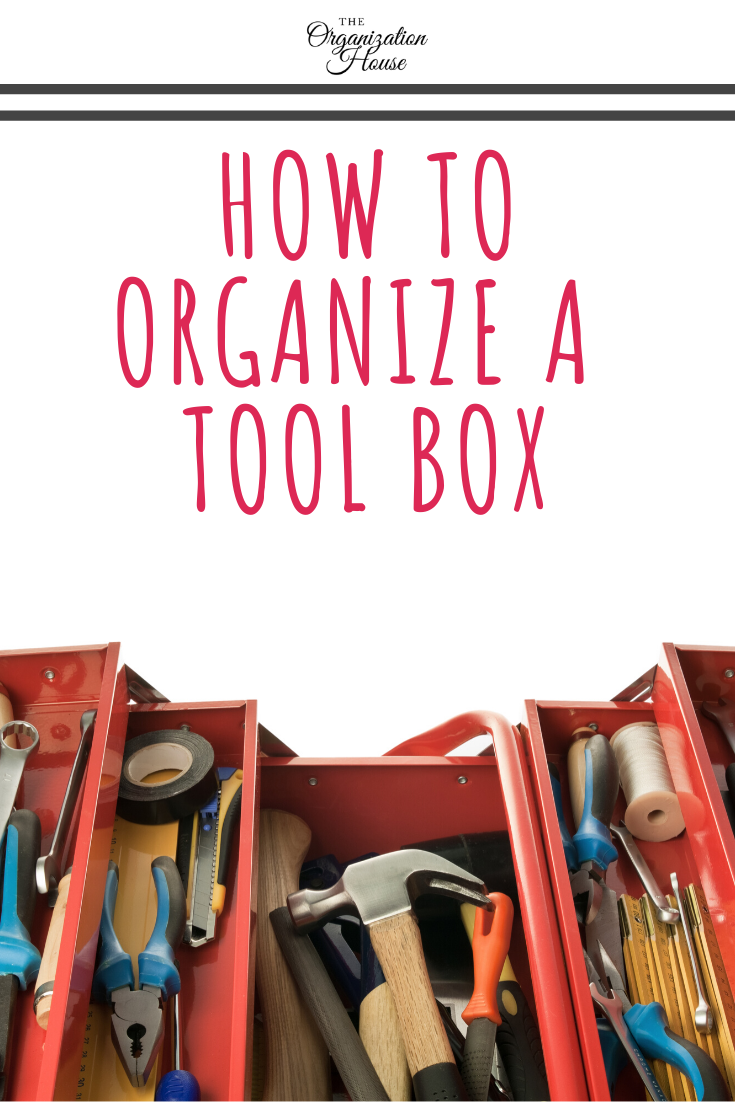 How to Organize a Tool Box So You Can Find What You Need! Tips and tricks from The Organization House