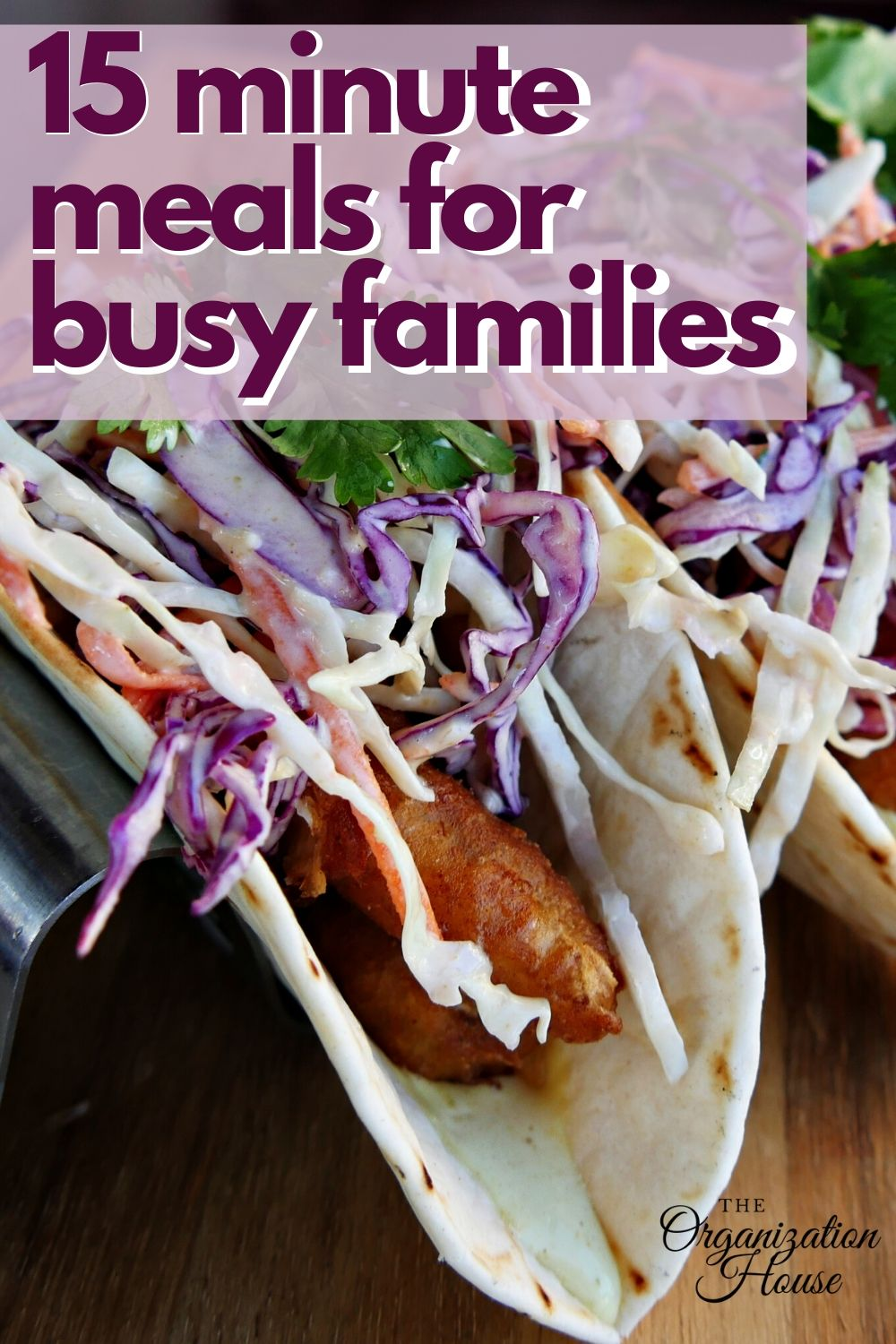 15 Minute Meals for Families for Busy Nights or When You Have to Self-Quarantine - TheOrganizationHouse.com