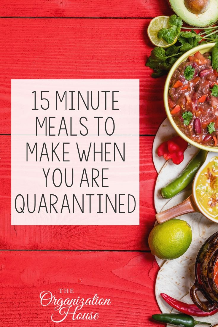 15 Minute Meals to Make When You Are Quarantined - TheOrganizationHouse.com
